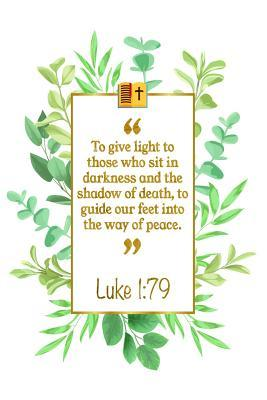 To Give Light To Those Who Sit In Darkness And The Shadow Of Death, To Guide Our Feet Into The Way Of Peace