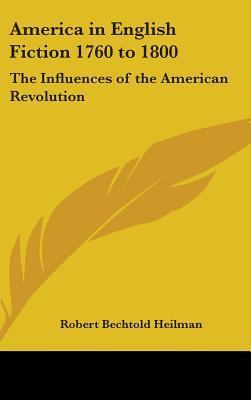 America in English Fiction 1760 to 1800