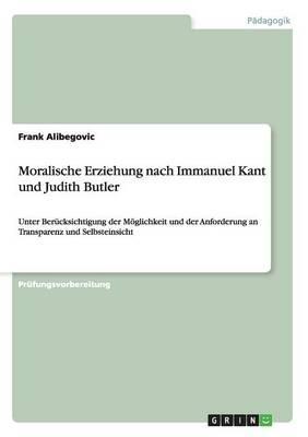 Moralische Erziehung nach Immanuel Kant und Judith Butler