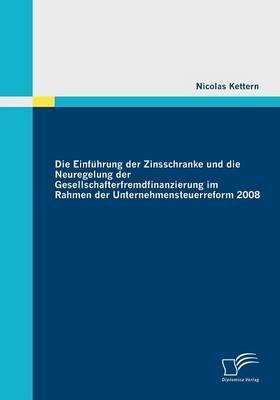Die Einführung Der Zinsschranke Und Die Neuregelung Der Gesellschafterfremdfinanzierung Im Rahmen Der Unternehmensteuerreform 2008