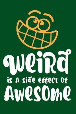 Weird Is a Side Effe...