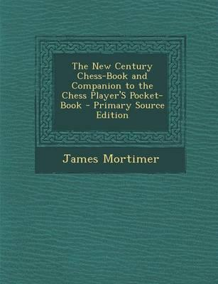 The New Century Chess-Book and Companion to the Chess Player's Pocket-Book - Primary Source Edition