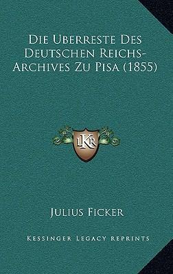 Die Uberreste Des Deutschen Reichs-Archives Zu Pisa (1855)