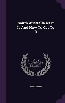 South Australia as It Is and How to Get to It