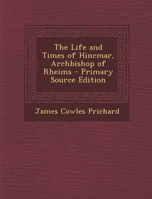 The Life and Times of Hincmar, Archbishop of Rheims