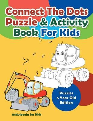 Connect The Dots Puzzle & Activity Book For Kids - Puzzles 6 Year Old Edition
