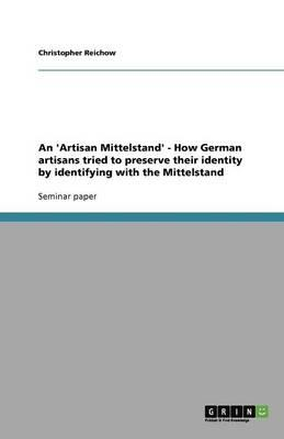 An 'Artisan Mittelstand' - How German artisans tried to preserve their identity by identifying with the Mittelstand