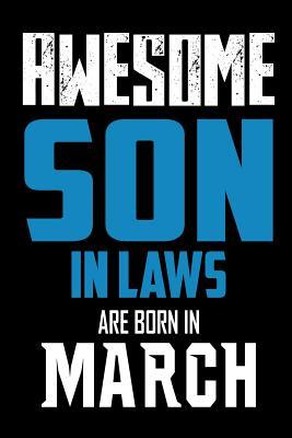 Awesome Son in Laws Are Born in March Notebook
