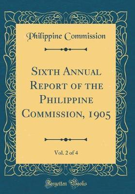 Sixth Annual Report of the Philippine Commission, 1905, Vol. 2 of 4 (Classic Reprint)