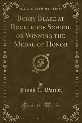 Bobby Blake at Rockledge School or Winning the Medal of Honor (Classic Reprint)