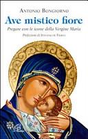 Ave mistico fiore. Pregare con le icone della Vergine Maria
