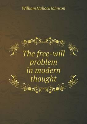 The Free-Will Problem in Modern Thought