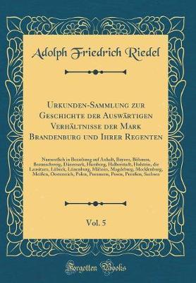 Urkunden-Sammlung zur Geschichte der Auswärtigen Verhältnisse der Mark Brandenburg und Ihrer Regenten, Vol. 5