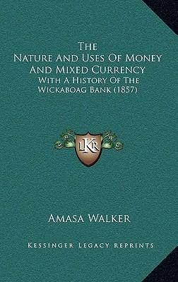 The Nature and Uses of Money and Mixed Currency