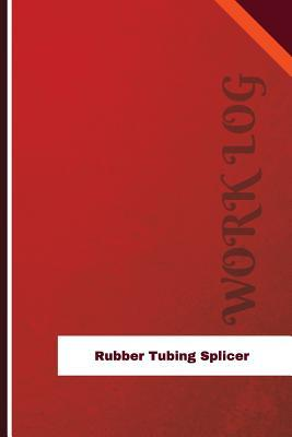 Rubber Tubing Splicer Work Log