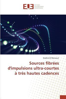 Sources Fibrees d'Impulsions Ultra-Courtes a Tres Hautes Cadences