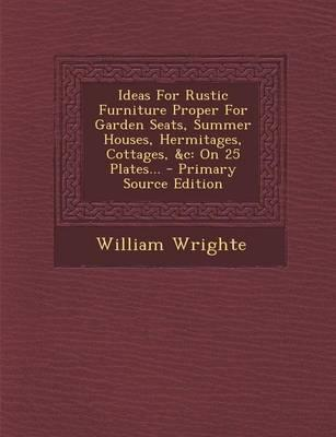 Ideas for Rustic Furniture Proper for Garden Seats, Summer Houses, Hermitages, Cottages, C