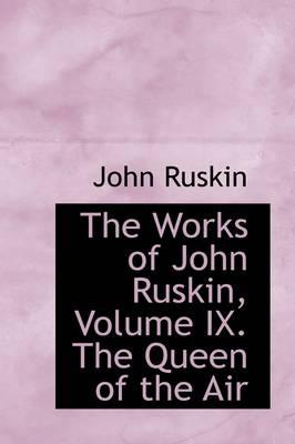 The Works of John Ruskin, the Queen of the Air