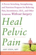 Heal Pelvic Pain: The Proven Stretching, Strengthening, and Nutrition Program for Relieving Pain, Incontinence,and I.B.S, and Other Symptoms without Surgery