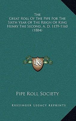 The Great Roll of the Pipe for the Sixth Year of the Reign of King Henry the Second, A. D. 1159-1160 (1884)