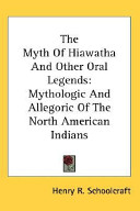 The Myth Of Hiawatha And Other Oral Legends