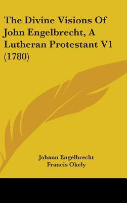 The Divine Visions of John Engelbrecht, a Lutheran Protestant V1 (1780)