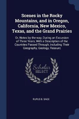 Scenes in the Rocky Mountains, and in Oregon, California, New Mexico, Texas, and the Grand Prairies