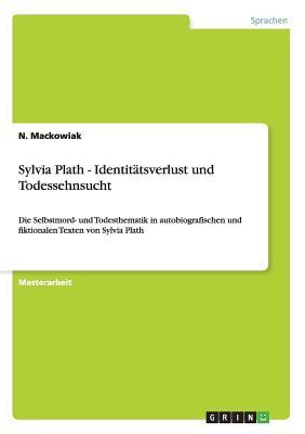 Sylvia Plath - Identitätsverlust und Todessehnsucht