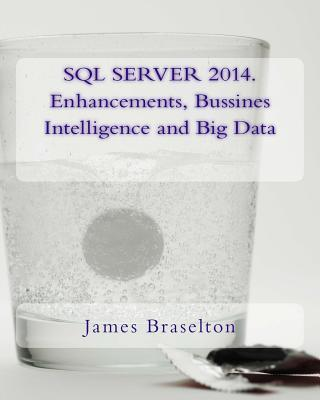 SQL Server 2014. Enhancements, Bussines Intelligence and Big Data
