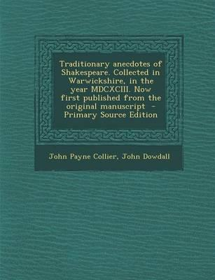 Traditionary Anecdotes of Shakespeare. Collected in Warwickshire, in the Year MDCXCIII. Now First Published from the Original Manuscript
