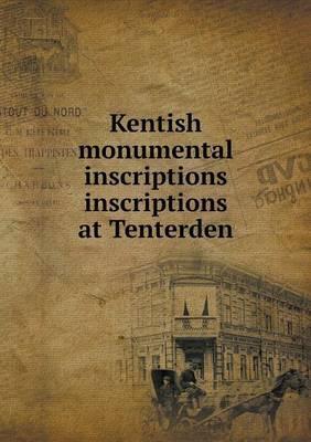 Kentish Monumental Inscriptions Inscriptions at Tenterden