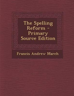 The Spelling Reform - Primary Source Edition