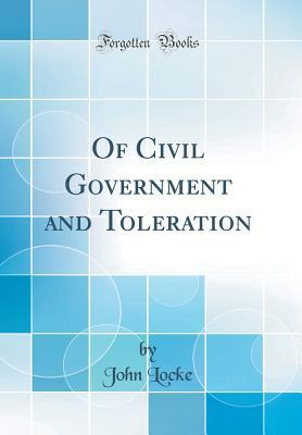 Of Civil Government and Toleration (Classic Reprint)