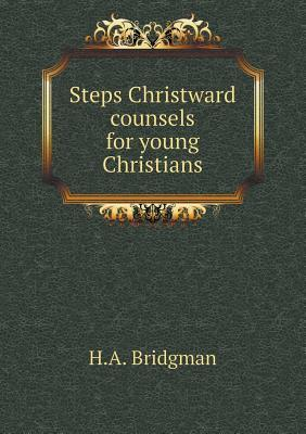 Steps Christward Counsels for Young Christians