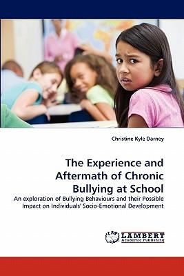The Experience and Aftermath of Chronic Bullying at School