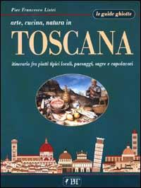 Arte, cucina, natura in Toscana
