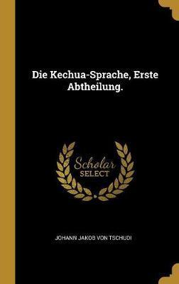 Die Kechua-Sprache, Erste Abtheilung.