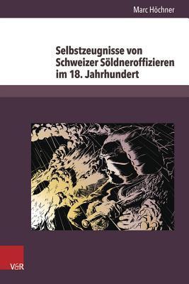 Selbstzeugnisse Von Schweizer Soldneroffizieren Im 18. Jahrhundert