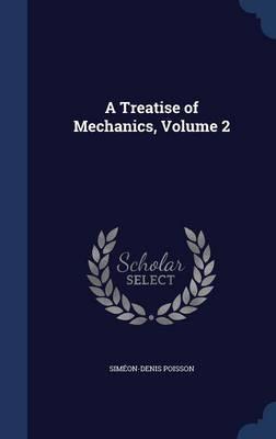 A Treatise of Mechanics, Volume 2