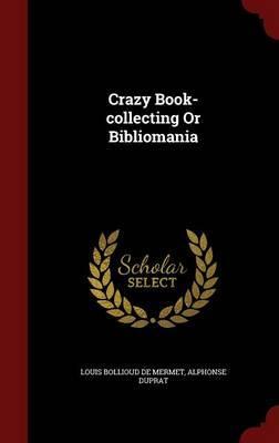 Crazy Book-Collecting or Bibliomania