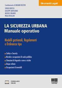 La sicurezza urbana. Manuale operativo. Modelli gestionali, regolamenti e ordinanze tipo
