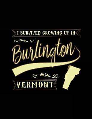 I Survived Growing Up in Burlington Vermont Lined Journal