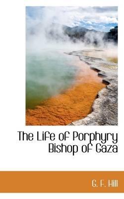 The Life of Porphyry Bishop of Gaza
