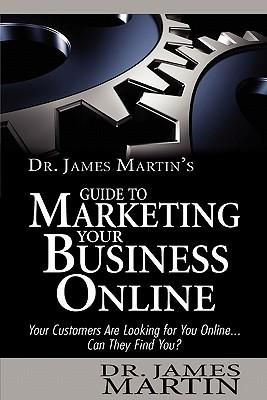 Dr. James Martin's Guide to Marketing Your Business Online