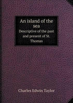 An Island of the Sea Descriptive of the Past and Present of St. Thomas