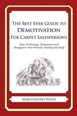 The Best Ever Guide to Demotivation for Carpet Salespeople