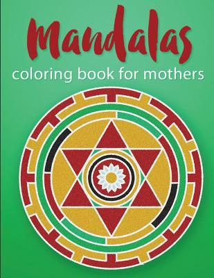 Mandalas Coloring Book for Mothers Adult Coloring Book