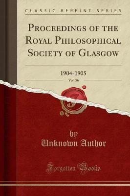 Proceedings of the Royal Philosophical Society of Glasgow, Vol. 36