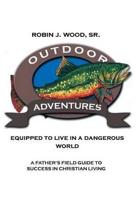 Outdoor Adventures Equipped to Live in a Dangerous World