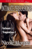 Intimate Persuasions [Intimate Temptations] (Siren Publishing Classic)